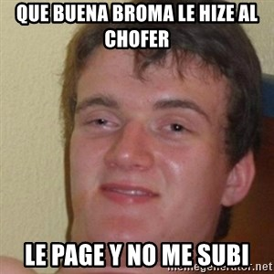 really high guy - QUE BUENA BROMA LE HIZE AL CHOFER  LE PAGE Y NO ME SUBI