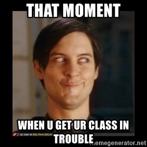 Tobey_Maguire - THAT MOMENT WHEN U GET UR CLASS IN TROUBLE