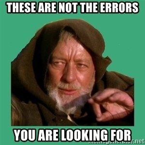 Jedi mind trick - these are not the errors you are looking for