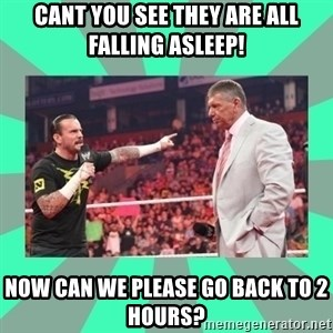 CM Punk Apologize! - Cant you see they are all falling asleep! Now can we please go back to 2 hours?