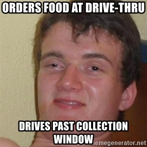 really high guy - orders food at drive-thru  drives past collection window