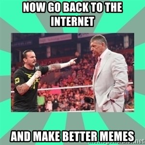 CM Punk Apologize! - now go back to the internet and make better memes