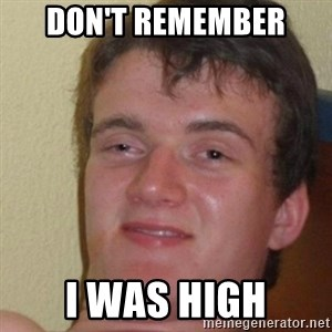 really high guy - DON'T REMEMBER  I WAS HIGH