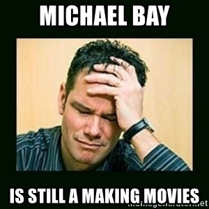 Disappointed Doug  - Michael bay is still a making movies