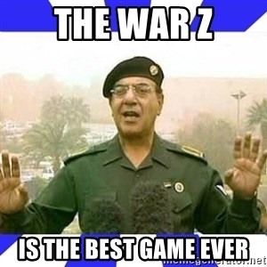 Comical Ali - The War z is the Best game Ever