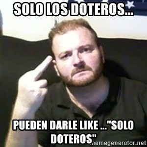 "Angry Drunken Comedian - sOLO LOS DOTEROS... PUEDEN DARLE LIKE ...""SOLO DOTEROS"""
