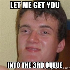 really high guy - Let me get you Into the 3rd queue