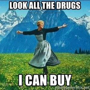Look at all the things - LOOK ALL THE DRUGS I CAN BUY