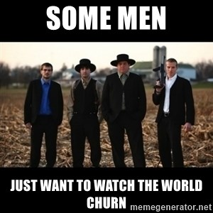 Amish Mafia - Some men just want to watch the world churn