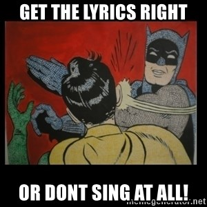 Batman Slappp - get the lyrics right or dont sing at all!