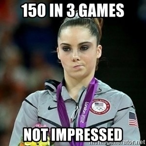 Not Impressed McKayla - 150 in 3 games Not Impressed