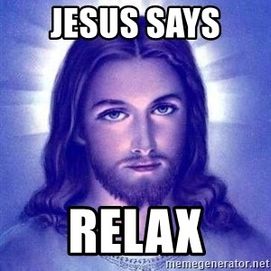 Jesus Christ - jesus says  relax