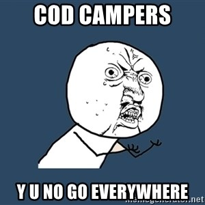 Y U No - cod campers  y u no go everywhere