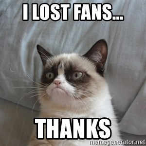 moody cat - i lost fans... thanks