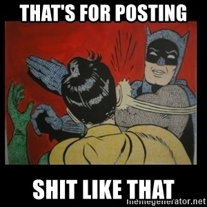 Batman Slappp - That'S for posting  Shit like that