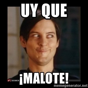 Tobey_Maguire - UY QUE  ¡MALOTE!