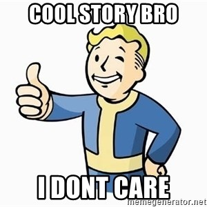 Cool Story Bro - Cool story bro  I dont care