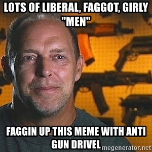 "Will Sons of Guns - lots of liberal, faggot, girly ""men"" faggin up this meme with anti gun drivel"