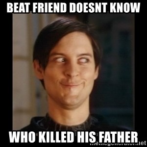 Tobey_Maguire - BEAT FRIEND DOESNT KNOW WHO KILLED HIS FATHER
