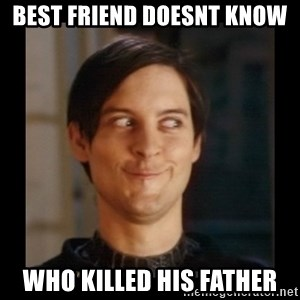Tobey_Maguire - BEST FRIEND DOESNT KNOW WHO KILLED HIS FATHER