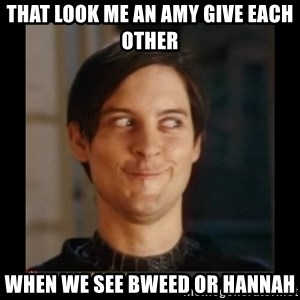 Tobey_Maguire - THAT LOOK ME AN AMY GIVE EACH OTHER WHEN WE SEE BWEED OR HANNAH