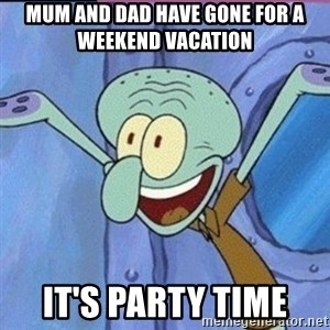 calamardo me vale - MUM AND DAD HAVE GONE FOR A WEEKEND VACATION  IT'S PARTY TIME