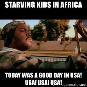 Ice Cube- Today was a Good day - starving kids in africa today was a good day in usa! usa! usa! usa!