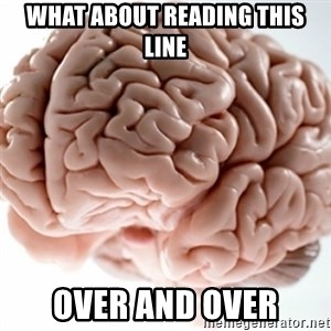Brain clean - What about reading this line over and over