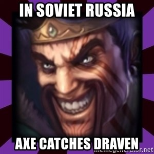Draven - in soviet russia axe catches draven