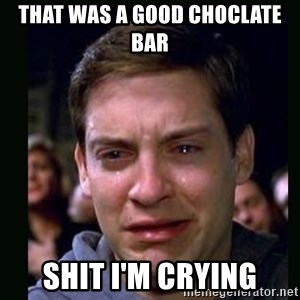 crying peter parker - THAT WAS A GOOD CHOCLATE BAR SHIT I'M CRYING