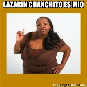 Angry Black Woman - LAZARIN CHANCHITO ES MIO