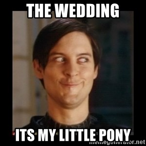 Tobey_Maguire - THE WEDDING ITS MY LITTLE PONY