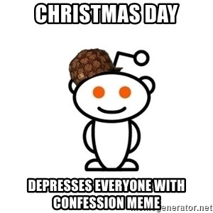 Scumbag Reddit Alien - Christmas day depresses everyone with confession meme