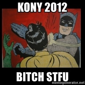 Batman Slappp - Kony 2012 bitch stfu