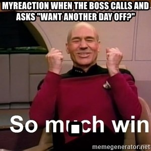 "So Much Win - myreaction when the boss calls and asks ""want another day off?"" ."