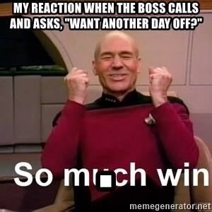 "So Much Win - my reaction when the boss calls and asks, ""Want another day off?"" ."
