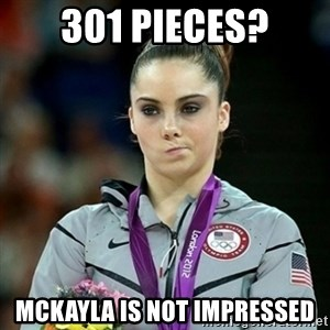 Not Impressed McKayla - 301 pieces? McKayla is not impressed