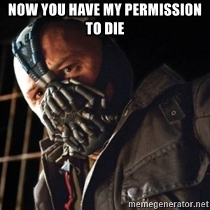 Only then you have my permission to die - now you have my permission to die