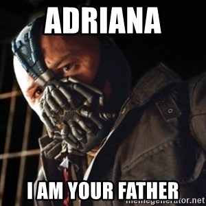 Only then you have my permission to die - Adriana  I am your father