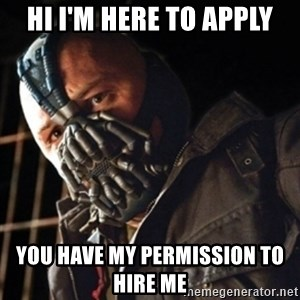 Only then you have my permission to die - Hi I'm here to apply You have my permission to hire me