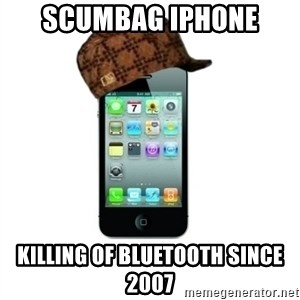 Scumbag iPhone 4 - scumbag iphone killing of bluetooth since 2007