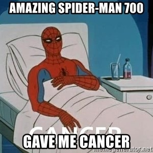 Cancer Spiderman - amazing spider-man 700 gave me cancer