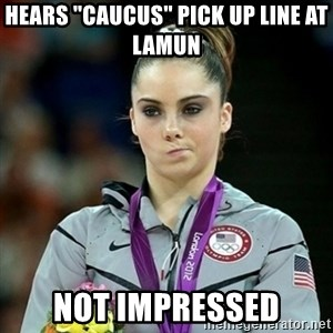 "Not Impressed McKayla - Hears ""caucus"" pick up line at lamun not impressed"