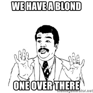 aysi - WE HAVE A BLOND  ONE OVER THERE