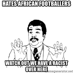 aysi - hates african footballers watch out we have a racist over here