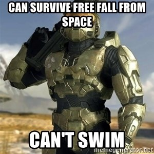 Master Chief - Can survive free fall from space can't swim