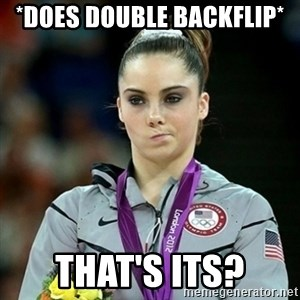 Not Impressed McKayla - *DOES DOUBLE BACKFLIP* THAT'S ITS?