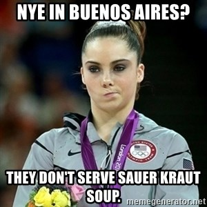 Not Impressed McKayla - NYE IN BUENOS AIRES? THEY DON'T SERVE SAUER KRAUT SOUP.
