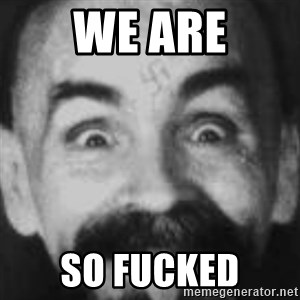 Charles Manson - WE ARE SO FUCKED