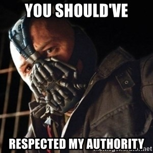 Only then you have my permission to die - YOU SHOULD'VE RESPECTED MY AUTHORITY